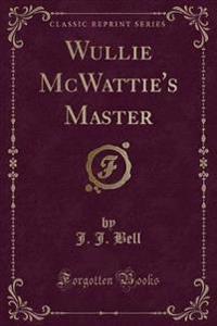 Wullie McWattie's Master (Classic Reprint)