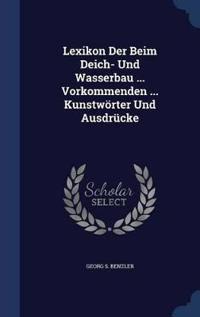 Lexikon Der Beim Deich- Und Wasserbau ... Vorkommenden ... Kunstworter Und Ausdrucke