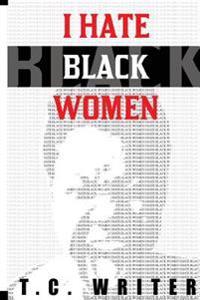 I Hate Black Women
