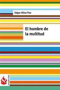 El Hombre de La Multitud: (Low Cost). Edicion Limitada
