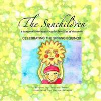 The Sunchildren: A Seasonal Thanksgiving for Families of the Earth: Celebrating the Spring Equinox