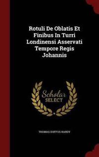 Rotuli de Oblatis Et Finibus in Turri Londinensi Asservati Tempore Regis Johannis