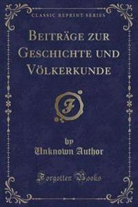 Beitrage Zur Geschichte Und Volkerkunde (Classic Reprint)