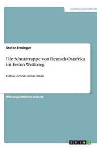 Die Schutztruppe Von Deutsch-Ostafrika Im Ersten Weltkrieg