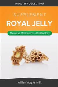 The Royal Jelly Supplement: Alternative Medicine for a Healthy Body