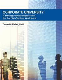 Corporate University: A Baldrige-Based Assessment for the 21st Century Workforce