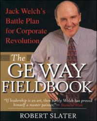 GE Way Fieldbook: Jack Welch's Battle Plan for Corporate Revolution