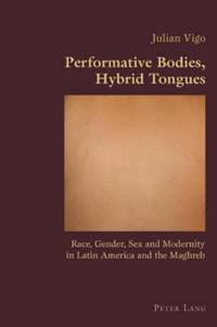 Performative Bodies, Hybrid Tongues