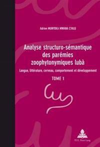 Analyse Structuro-Semantique Des Paremies Zoophytonymiques Luba: Langue, Litterature, Cerveau, Comportement Et Developpement- Tome 1