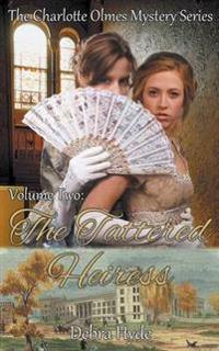 The Tattered Heiress - Volume Two of the Charlotte Olmes Mystery Series
