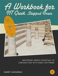 A Workbook for New Testament Greek Stripped Down