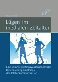 Lugen im medialen Zeitalter: Eine kommunikationswissenschaftliche Untersuchung am Beispiel der Telefonkommunikation