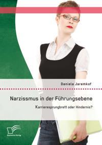 Narzissmus in der Fuhrungsebene: Karrieresprungbrett oder Hindernis?