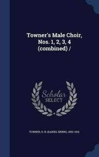 Towner's Male Choir, Nos. 1, 2, 3, 4 (Combined)