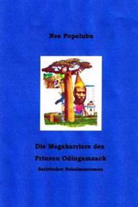 Die Megakarriere Des Prinzen Odingamzack: Satirischer Schelmenroman