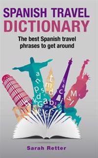 Spanish Travel Dictionary: The Best Spanish Travel Phrases to Get Around