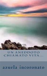 Un Aneddoto Chiamato Vita...