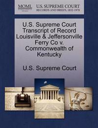 U.S. Supreme Court Transcript of Record Louisville & Jeffersonville Ferry Co V. Commonwealth of Kentucky