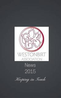 Westonbirt Association News: The Annual News Magazine for the Alumni of Westonbirt School