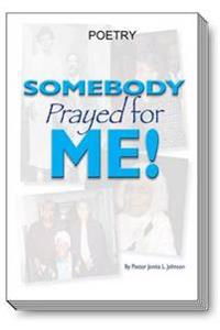 Somebody Prayed for Me: Poetry