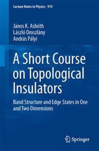 A Short Course Topological Insulators