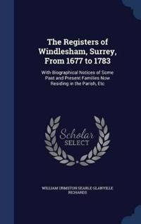 The Registers of Windlesham, Surrey, from 1677 to 1783
