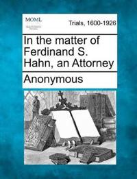In the Matter of Ferdinand S. Hahn, an Attorney