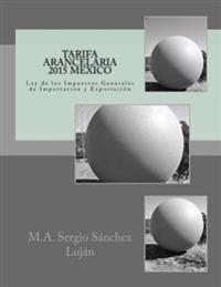 Tarifa Arancelaria 2015 Mexico: Ley de Los Impuestos Generales de Importacion y Exportacion
