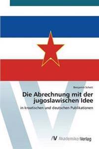 Die Abrechnung Mit Der Jugoslawischen Idee
