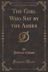 The Girl Who Sat by the Ashes (Classic Reprint)