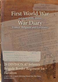 29 DIVISION 87 Infantry Brigade Border Regiment 1st Battalion : 2 April 1916 - 3 April 1919 (First World War, War Diary, WO95/2305/1)