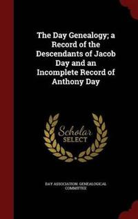 The Day Genealogy; A Record of the Descendants of Jacob Day and an Incomplete Record of Anthony Day
