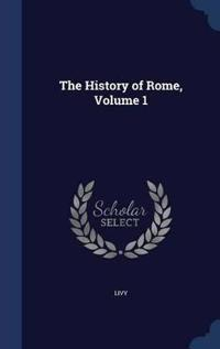 The History of Rome; Volume 1