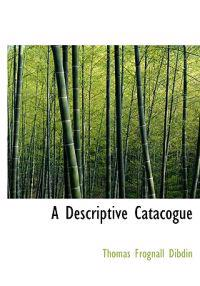 A Descriptive Catacogue