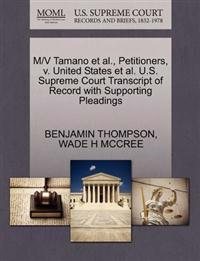 M/V Tamano et al., Petitioners, V. United States et al. U.S. Supreme Court Transcript of Record with Supporting Pleadings