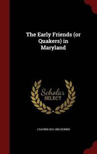 The Early Friends (or Quakers) in Maryland