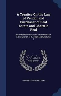 A Treatise on the Law of Vendor and Purchaser of Real Estate and Chattels Real