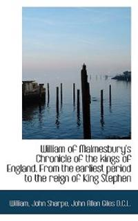 William of Malmesbury's Chronicle of the Kings of England. from the Earliest Period to the Reign of
