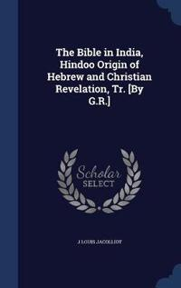 The Bible in India, Hindoo Origin of Hebrew and Christian Revelation, Tr. [By G.R.]