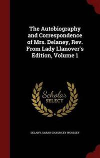 The Autobiography and Correspondence of Mrs. Delaney, REV. from Lady Llanover's Edition, Volume 1