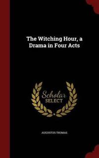 The Witching Hour, a Drama in Four Acts