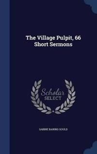 The Village Pulpit, 66 Short Sermons