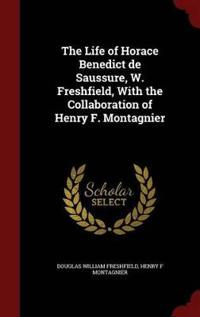 The Life of Horace Benedict de Saussure, W. Freshfield, with the Collaboration of Henry F. Montagnier