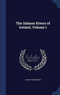 The Salmon Rivers of Ireland; Volume 1
