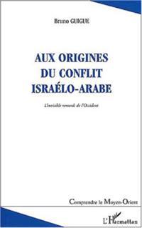 Aux origines du conflit israelo-arabe -