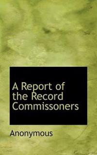 A Report of the Record Commissoners