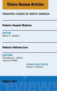 Pediatric Hospital Medicine and Pediatric Palliative Care, An Issue of Pediatric Clinics, E-Book