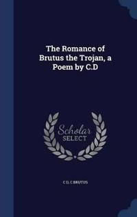 The Romance of Brutus the Trojan, a Poem by C.D