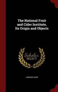 The National Fruit and Cider Institute, Its Origin and Objects