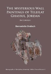The Mysterious Wall Paintings of Teleilat Ghassul, Jordan: In Context